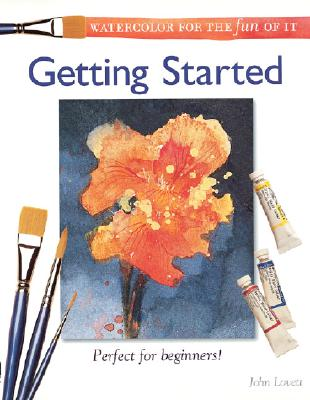 Watercolor for the Fun of It : Getting Started, JOHN LOVETT