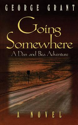 Going Somewhere: A Dan and Bea Adventure, George Grant