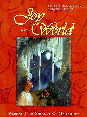 Joy to the World: Sacred Christmas Music Through the Ages, Menendez, Albert J.;Menendez, Shirley