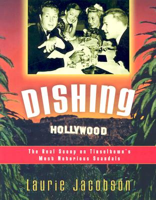 Dishing Hollywood: The Real Scoop on Tinseltown's Most Notorious Scandals, Jacobson, Laurie
