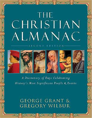 The Christian Almanac: A Book Of Days Celebrating History's Most Significant People & Events, George Grant, Gregory Wilbur