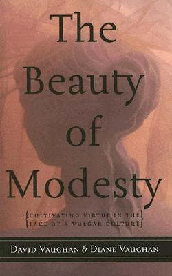 Image for The Beauty of Modesty: Cultivating Virtue in the Face of a Vulgar Culture (Leaders in Action)