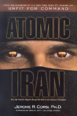 Image for Atomic Iran: How the Terrorist Regime Bought the Bomb and American Politicians
