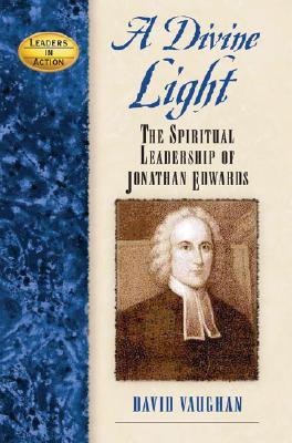 Image for A Divine Light: Spiritual Leadership of Jonathan Edwards (Leaders in Action)