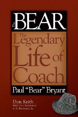 """Bear The Legendary Life of Coach Paul """"Bear"""" Bryant, Keith, Don"""