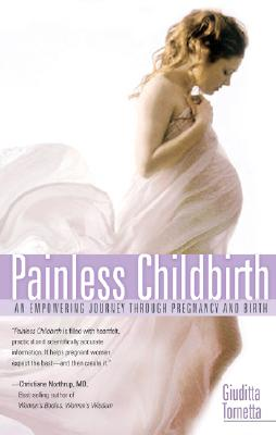 Painless Childbirth: An Empowering Journey Through Pregnancy and Birth, Tornetta, Giuditta