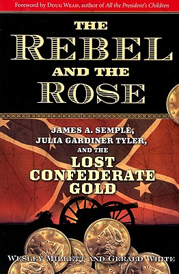 Image for The Rebel and the Rose: James A Semple, Julia Gardiner Tyler, and the Lost Confederate Gold