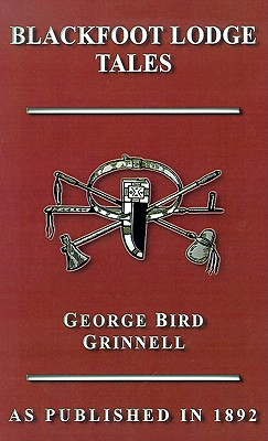 Blackfoot Lodge Tales, Grinnell, George Bird