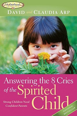 Image for Answering the 8 Cries of the Spirited Child: Strong Children Need Confident Parents