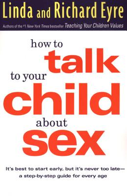 Image for How to Talk to Your Child About Sex: It's Best to Start Early, but It's Never Too Late -- A Step-by-Step Guide for Every Age