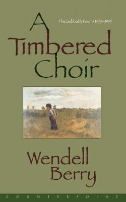 A Timbered Choir: The Sabbath Poems 1979-1997, WENDELL BERRY