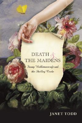 Image for Death and the Maidens: Fanny Wollstonecraft and the Shelley circle