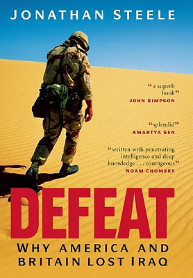 Defeat: Why America and Britain Lost Iraq, Steele, Jonathan