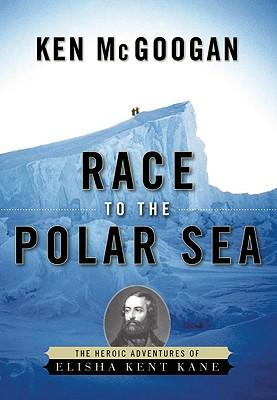 Image for Race to the Polar Sea: The Heroic Adventures of Elisha Kent Kane