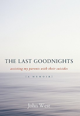 The Last Goodnights: Assisting My Parents with Their Suicides, West, John