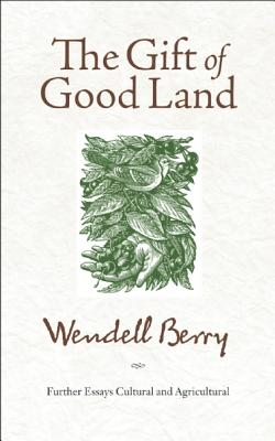 Image for The Gift of Good Land: Further Essays Cultural and Agricultural