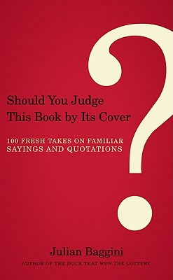 Image for Should You Judge This Book by Its Cover?: 100 Fresh Takes on Familiar Sayings and Quotations