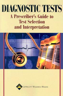 Diagnostic Tests: A Prescriber's Guide to Test Selection and Interpretation, Springhouse