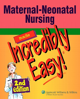 Image for Maternal-Neonatal Nursing Made Incredibly Easy! (Incredibly Easy! Series)