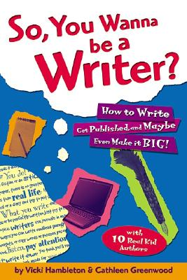 "Image for ""So, You Wanna Be a Writer?: How to Write, Get Published, and Maybe Even Make it Big!"""