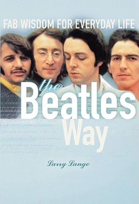 The Beatles Way: Fab Wisdom for Everyday Life, Lange, Larry