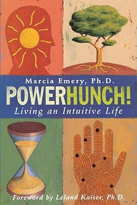 Powerhunch!: Living An Intuitive Life, Emery, Marcia; Kaiser, Leland