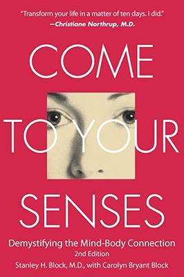 Image for Come to Your Senses: Demystifying the Mind Body Connection