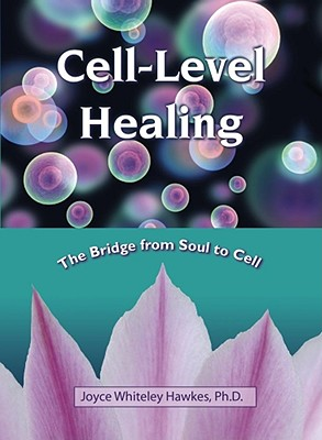Image for CELL-LEVEL HEALING THE BRIDGE FROM SOUL TO CELL