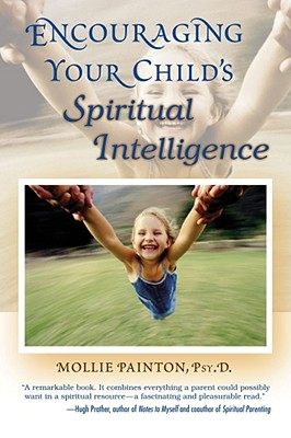 Encouraging Your Child's Spiritual Intelligence, Painton, Mollie