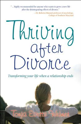 THRIVING AFTER DIVORCE: TRANSFORMING YOUR LIFE WHEN A RELATIONSHIP ENDS, WEIMER, TONJA EVETTS