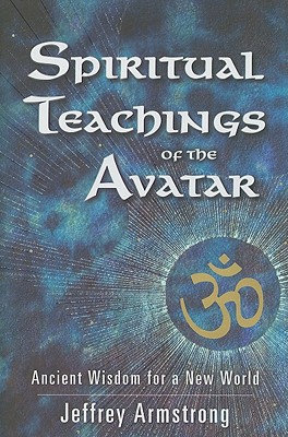 Spiritual Teachings of the Avatar: Ancient Wisdom for a New World, Armstrong, Jeffrey
