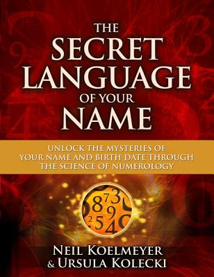 Image for The Secret Language of Your Name: Unlock the Mysteries of Your Name and Birth Date Through the Science of Numerology