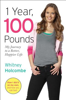 """""""1 Year, 100 Pounds: My Journey to a Better, Happier Life"""", """"Holcombe, Whitney"""""""