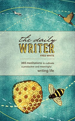 Image for The Daily Writer: 366 Meditations to Cultivate a Productive and Meaningful Writing Life