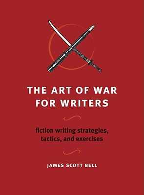 Image for ART OF WAR FOR WRITERS, THE FICTION WRITING STRATEGIES, TACTICS, AND EXERCISES
