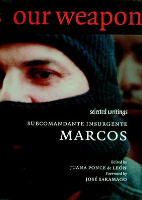 Our Word is Our Weapon: Selected Writings, Subcomandante Marcos