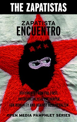 Image for Zapatista Encuentro: Documents from the 1996 Encounter for Humanity and Against Neoliberalism (Open Media Series)