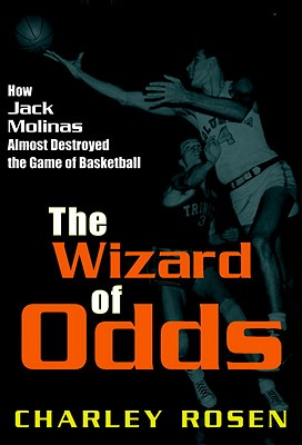 The Wizard of Odds: How Jack Molinas Almost Destroyed the Game of Basketball, Rosen, Charley