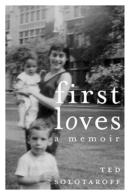 First Loves: A Memoir, Solotaroff, Ted