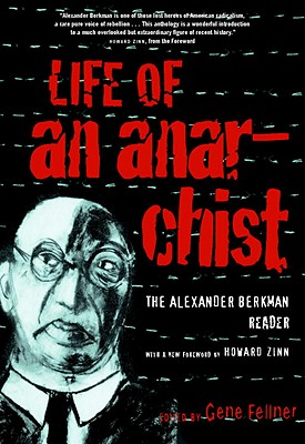 Image for Life of an Anarchist: The Alexander Berkman Reader