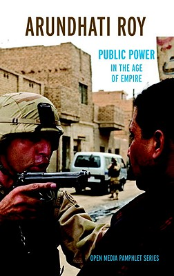 Public Power in the Age of Empire (Open Media Series), Roy, Arundhati