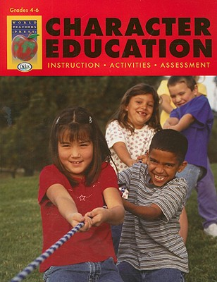 Character Education, Grades 4-6: Instruction, Activities, Assessment (Character Education (Didax))
