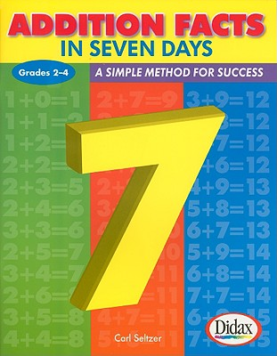 Addition Facts in Seven Days / Grades 2-4, Dr. Carl Seltzer