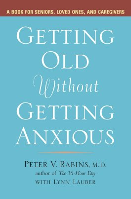 Image for Getting Old without Getting Anxious: A Book for Seniors, Loved Ones, and Caregivers