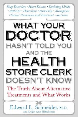 Image for What Your Doctor Hasn't Told You and the Health Store Clerk Doesn't Know: The Truth About Alternative Treatments and What Works