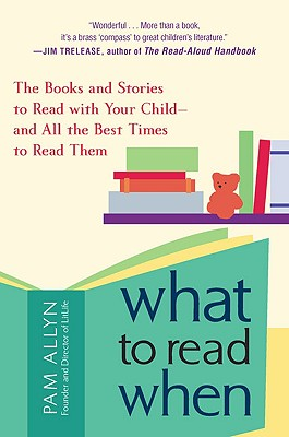Image for What to Read When: The Books and Stories to Read with Your Child--and All the Best Times to Read Them