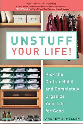 Image for Unstuff Your Life!: Kick the Clutter Habit and Completely Organize Your Life for Good