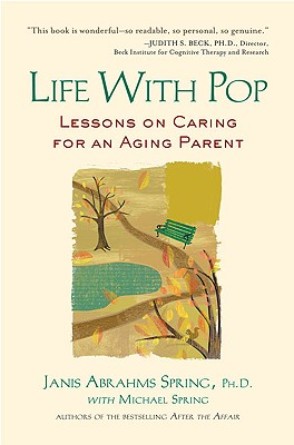 Life with Pop: Lessons on Caring for an Aging Parent, Spring Ph.D.,Janis Abrahms; Spring, Michael