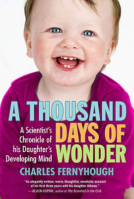 Image for A Thousand Days of Wonder: A Scientist's Chronicle of His Daughter's Developing Mind