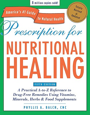 Image for Prescription for Nutritional Healing, Fifth Edition: A Practical A-to-Z Reference to Drug-Free Remedies Using Vitamins, Minerals, Herbs & Food Supplements